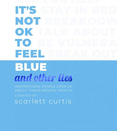 Book Release Date: It's Not OK to Feel Blue (and other lies): Inspirational people open up about their mental health