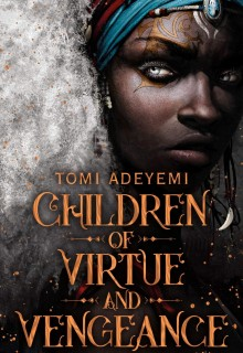 When Is Children of Virtue and Vengeance By Tomi Adeyemi Out? Book Release Date