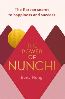 The Power of Nunchi Book Release Date - The Korean Secret to Happiness and Success - 2019 New Releases