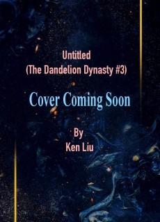 Untitled By Ken Liu Book Release Date? (The Dandelion Dynasty #3)