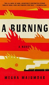 A Burning - Novel By Megha Majumdar Release Date? 2020 Contemporary Fiction Releases