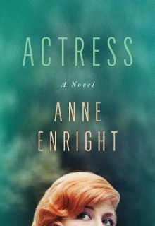 When Does Actress - Novel By Anne Enright Come Out? 2020 Historical Fiction Releases