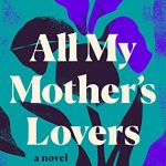 All My Mother's Lovers Novel Release Date? 2020 LGBT & Adult Fiction Releases