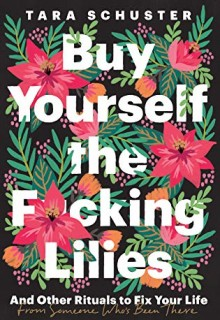 Buy Yourself the F*cking Lilies: And Other Rituals To Fix Your Life, From Someone Who's Been There. 2020 Nonfiction Releases