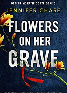 Flowers On Her Grave By Jennifer Chase Release Date? 2020 Crime Fiction Releases