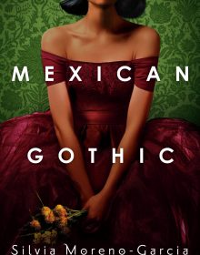 Mexican Gothic - Novel By Silvia Moreno-Garcia Release Date? 2020 Horror & Historical Fiction Releases