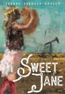 Sweet Jane - Debut Novel By Joanne Kukanza Easley Release Date? 2020 New Novels