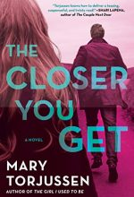 The Closer You Get - Novel By Mary Torjussen Release Date? 2020 Mystery Thriller Releases