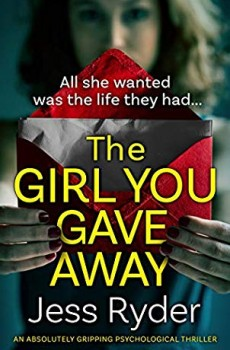 The Girl You Gave Away - Novel By Jess Ryder Release Date? 2020 Psychological Thriller Releases