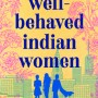 Well-Behaved Indian Women - Novel By Saumya Dave Release Date? 2020 Fiction Releases