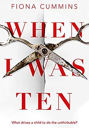 When I Was Ten - Novel By Fiona Cummins Release Date? 2020 Contemporary Thriller Releases