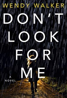 Don't Look For Me By Wendy Walker Release Date? 2020 Mystery Thriller Releases