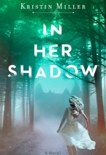 When Will In Her Shadow By Kristin Miller Release? 2020 Mystery & Thriller Releases