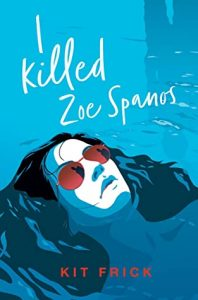 I Killed Zoe Spanos By Kit Frick Release Date? 2020 Contemporary Mystery Thriller Releases