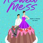 A Sweet Mess By Jayci Lee Release Date? 2020 Contemporary Romance Releases