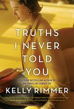 Truths I Never Told You By Kelly Rimmer Release Date? 2020 Historical Fiction Releases