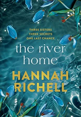 The River Home By Hannah Richell Release Date? 2020 Contemporary Fiction Releases