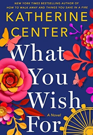 What You Wish For By Katherine Center Release Date? 2020 Contemporary Romance Releases
