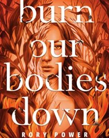 Burn Our Bodies Down By Rory Power Release Date? 2020 YA Horror Releases
