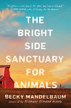 The Bright Side Sanctuary for Animals By Becky Mandelbaum Release Date? 2020 Contemporary Fiction