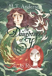 The Daughters Of Ys By M.T. Anderson & Jo Rioux Release Date? 2020 Sequential Art Releases