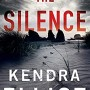 The Silence By Kendra Elliot Release Date? 2020 Romantic Suspense & Mystery Releases