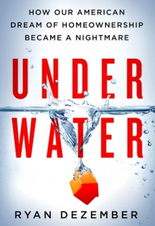 Underwater: How Our American Dream Of Homeownership Became A Nightmare Release Date? 2020 Nonfiction