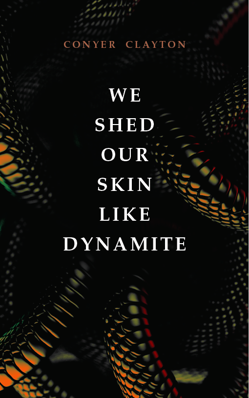 When Will We Shed Our Skin Like Dynamite By Conyer Clayton Release? 2020 Poetry Releases