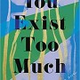 When Does You Exist Too Much By Zaina Arafat Come Out? 2020 LGBT Fiction Releases