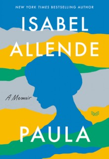 Paula By Isabel Allende Release Date? 2020 Autobiography, Memoir & Nonfiction Releases