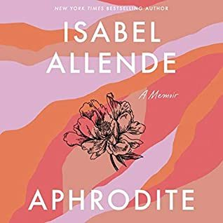 Aphrodite By Isabel Allende Release Date? 2020 Memoir & Nonfiction Releases