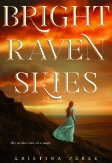 Bright Raven Skies By Kristina Pérez Release Date? 2020 YA Fantasy & Romance Releases