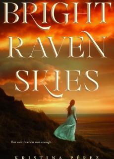 Bright Raven Skies By Kristina Pérez Release Date? 2020 YA Fantasy & Romance Releases