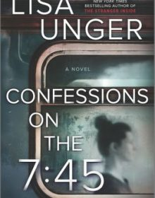 Confessions On The 7:45 By Lisa Unger Release Date? 2020 Mystery Triller Releases