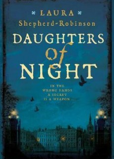 Daughters of Night By Laura Shepherd-Robinson Release Date? 2020 Historical Fiction & Mystery