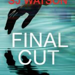 Final Cut By S J Watson Release Date? 2020 Mystery Thriller Releases