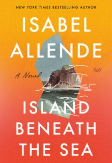 When Will Island Beneath The Sea By Isabel Allende Release? 2020 Historical Fiction & Magical Realism
