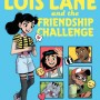 Lois Lane And The Friendship Challenge By Grace Ellis Release Date? 2020 Graphic Novel Releases