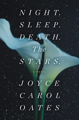 Night. Sleep. Death. The Stars. By Joyce Carol Oates Release Date? 2020 Contemporary Fiction Releases