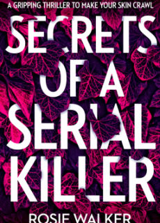 Secrets Of A Serial Killer By Rosie Walker Release Date? 2020 Psychological Thriller Releases