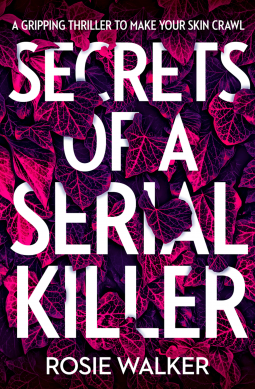 Secrets Of A Serial Killer By Rosie Walker Release Date? 2020 Psychological Thriller Releases