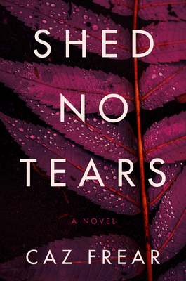 Shed No Tears By Caz Frear Release Date? 2020 Mystery & Suspense Releases