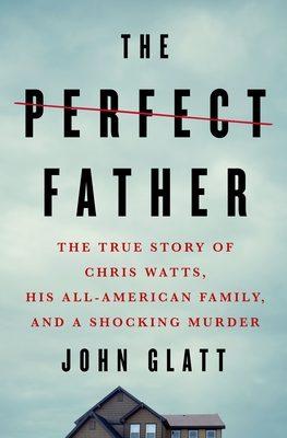 When Will The Perfect Father By John Glatt Release? 2020 Nonfiction & True Crime Releases