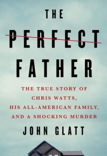 When Will The Perfect Father By John Glatt Release? 2020 Nonfiction & True Crime Releases