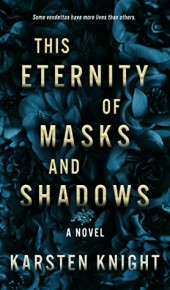 This Eternity Of Masks And Shadows By Karsten Knight Release Date? 2020 YA Fantasy Releases