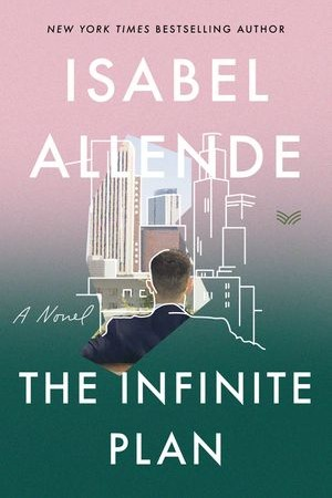 When Will The Infinite Plan By Isabel Allende Come Out? 2020 Historical Fiction Releases