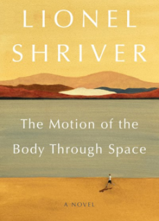 The Motion Of The Body Through Space By Lionel Shriver Release Date? 2020 Contemporary Satire Releases