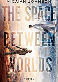 The Space Between Worlds By Micaiah Johnson Release Date? 2020 Sci-Fi Releases