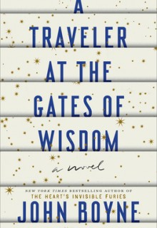 John Boyne - A Traveler At The Gates Of Wisdom Release Date? 2020 Historical Fiction Releases