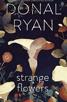 When Does Strange Flowers By Donal Ryan Come Out? 2020 Contemporary Fiction Rleases